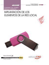 CUADERNO DEL ALUMNO IMPLANTACIÓN DE LOS ELEMENTOS DE LA RED LOCAL (MF0220_2). CERTIFICADOS DE PROFESIONALIDAD. SISTEMAS MICROINFORMÁTICOS (IFCT0209)