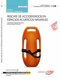 MANUAL RESCATE DE ACCIDENTADOS EN ESPACIOS ACUÁTICOS NATURALES (MF1083_2). CERTIFICADOS DE PROFESIONALIDAD. SOCORRISMO EN ESPACIOS ACUÁTICOS NATURALES