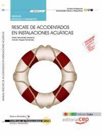 MANUAL EDICIÓN COLOR RESCATE DE ACCIDENTADOS EN INSTALACIONES ACUÁTICAS (MF0271_2: TRANSVERSAL). CERTIFICADOS DE PROFESIONALIDAD.