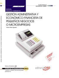 MANUAL GESTIÓN ADMINISTRATIVA Y ECONÓMICO-FINANCIERA DE PEQUEÑOS NEGOCIOS O MICROEMPRESAS (MF1791_3). CERTIFICADOS DE PROFESIONALIDAD. CREACIÓN Y GEST