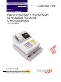 MANUAL PUESTA EN MARCHA Y FINANCIACIÓN DE PEQUEÑOS NEGOCIOS O MICROEMPRESAS (UF1821/MF1791_3). CREACIÓN Y GESTIÓN DE MICROEMPRESAS (ADGD0210)
