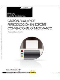 MANUAL. GESTIÓN AUXILIAR DE REPRODUCCIÓN EN SOPORTE CONVENCIONAL O INFORMÁTICO (UF0514: TRANSVERSAL). CERTIFICADOS DE PROFESIONALIDAD