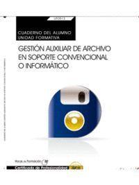 CUADERNO DEL ALUMNO. GESTIÓN AUXILIAR DE ARCHIVO EN SOPORTE CONVENCIONAL O INFORMÁTICO (UF0513: TRANSVERSAL). CERTIFICADOS DE PROFESIONALIDAD