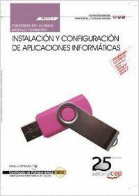 CUADERNO DEL ALUMNO. INSTALACIÓN Y CONFIGURACIÓN DE APLICACIONES INFORMÁTICAS (MF0221_2). CERTIFICADOS DE PROFESIONALIDAD. SISTEMAS MICROINFORMÁTICOS