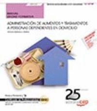 MANUAL. ADMINISTRACIÓN DE ALIMENTOS Y TRATAMIENTOS A PERSONAS DEPENDIENTES EN DOMICILIO (UF0120). CERTIFICADOS DE PROFESIONALIDAD. ATENCIÓN SOCIOSANIT