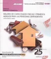 MANUAL. MEJORA DE CAPACIDADES FISICAS Y PRIMEROS AUXILIOS PARA LAS PERSONAS DEPENDIENTES (UF0121). CERTIFICADOS DE PROFESIONALIDAD. ATENCIÓN SOCIOSANI