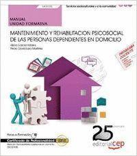 MANUAL. MANTENIMIENTO Y REHABILITACION PSICOSOCIAL DE LAS PERSONAS DEPENDIENTES EN DOMICILIO (UF0122). CERTIFICADOS DE PROFESIONALIDAD. ATENCIÓN SOCIO