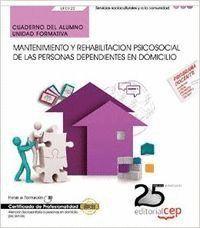 CUADERNO DEL ALUMNO. MANTENIMIENTO Y REHABILITACION PSICOSOCIAL DE LAS PERSONAS DEPENDIENTES EN DOMICILIO (UF0122). CERTIFICADOS DE PROFESIONALIDAD. A