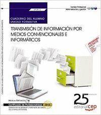 CUADERNO DEL ALUMNO. TRANSMISIÓN DE INFORMACIÓN POR MEDIOS CONVENCIONALES E INFORMÁTICOS (UF0512). CERTIFICADOS DE PROFESIONALIDAD. OPERACIONES DE GRA
