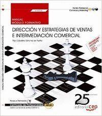 MANUAL. DIRECCIÓN Y ESTRATEGIAS DE VENTAS E INTERMEDIACIÓN COMERCIAL (UF1723). CERTIFICADOS DE PROFESIONALIDAD. GESTIÓN COMERCIAL DE VENTAS (COMT0411)