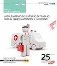 MANUAL. ASEGURAMIENTO DEL ENTORNO DE TRABAJO PARA EL EQUIPO ASISTENCIAL Y EL PACIENTE (UF0682). CERT