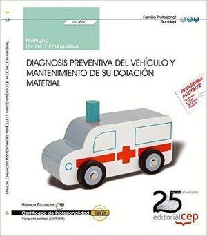 MANUAL. DIAGNOSIS PREVENTIVA DEL VEHÍCULO Y MANTENIMIENTO DE SU DOTACIÓN MATERIAL (UF0680). CERTIFICADOS DE PROFESIONALIDAD. TRANSPORTE SANITARIO (SAN
