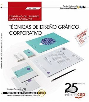 CUADERNO DEL ALUMNO. TÉCNICAS DE DISEÑO GRÁFICO CORPORATIVO (UF2400). CERTIFICADOS DE PROFESIONALIDAD. GESTIÓN DE MARKETING Y COMUNICACIÓN (COMM0112)
