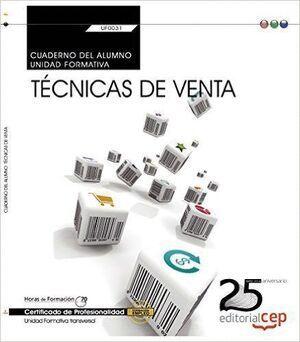 CUADERNO DEL ALUMNO. TÉCNICAS DE VENTA (TRANSVERSAL: UF0031). CERTIFICADOS DE PROFESIONALIDAD