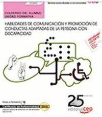 CUADERNO DEL ALUMNO. HABILIDADES DE COMUNICACIÓN Y PROMOCIÓN DE CONDUCTAS ADAPTADAS DE LA PERSONA CON DISCAPACIDAD (UF0800). CERTIFICADOS DE PROFESION