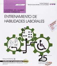 CUADERNO DEL ALUMNO. ENTRENAMIENTO DE HABILIDADES LABORALES (UF0801). CERTIFICADOS DE PROFESIONALIDAD. INSERCIÓN LABORAL DE PERSONAS CON DISCAPACIDAD