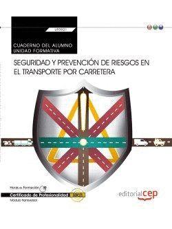 CUADERNO DEL ALUMNO. SEGURIDAD Y PREVENCIÓN DE RIESGOS EN EL TRANSPORTE POR CARRETERA (TRANSVERSAL: UF0923). CERTIFICADOS DE PROFESIONALIDAD