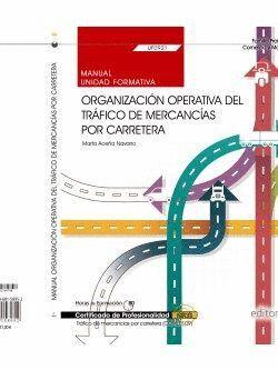 MANUAL. ORGANIZACIÓN OPERATIVA DEL TRÁFICO DE MERCANCÍAS POR CARRETERA (UF0921). CERTIFICADOS DE PROFESIONALIDAD. TRÁFICO DE MERCANCÍAS POR CARRETERA