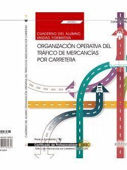CUADERNO DEL ALUMNO. ORGANIZACIÓN OPERATIVA DEL TRÁFICO DE MERCANCÍAS POR CARRETERA (UF0921). CERTIFICADOS DE PROFESIONALIDAD. TRÁFICO DE MERCANCÍAS P