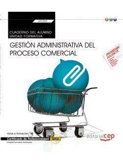 CUADERNO DEL ALUMNO. GESTIÓN ADMINISTRATIVA DEL PROCESO COMERCIAL (TRANSVERSAL: UF0350). CERTIFICADOS DE PROFESIONALIDAD