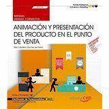 MANUAL. ANIMACIÓN Y PRESENTACIÓN DEL PRODUCTO EN EL PUNTO DE VENTA (UF0034). CERTIFICADOS DE PROFESIONALIDAD. ACTIVIDADES DE VENTA (COMV0108)