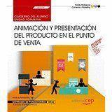CUADERNO DEL ALUMNO. ANIMACIÓN Y PRESENTACIÓN DEL PRODUCTO EN EL PUNTO DE VENTA (UF0034). CERTIFICADOS DE PROFESIONALIDAD. ACTIVIDADES DE VENTA (COMV0
