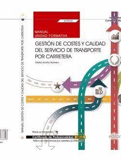 MANUAL. GESTIÓN DE COSTES Y CALIDAD DEL SERVICIO DE TRANSPORTE POR CARRETERA (UF0922). CERTIFICADOS DE PROFESIONALIDAD. TRÁFICO DE MERCANCÍAS POR CARR