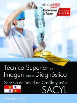 TÉCNICO SUPERIOR EN IMAGEN PARA EL DIAGNÓSTICO. SERVICIO DE SALUD DE CASTILLA Y LEÓN (SACYL). TEMARIO VOL.I.