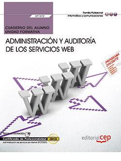 CUADERNO DEL ALUMNO. ADMINISTRACIÓN Y AUDITORÍA DE LOS SERVICIOS WEB (UF1272). CERTIFICADOS DE PROFESIONALIDAD. ADMINISTRACIÓN DE SERVICIOS DE INTERNE