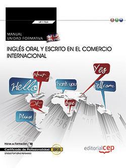 MANUAL. INGLÉS ORAL Y ESCRITO EN EL COMERCIO INTERNACIONAL (TRANSVERSAL: UF1764). CERTIFICADOS DE PROFESIONALIDAD