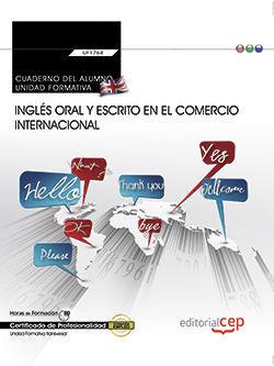 CUADERNO DEL ALUMNO. INGLÉS ORAL Y ESCRITO EN EL COMERCIO INTERNACIONAL (TRANSVERSAL: UF1764). CERTIFICADOS DE PROFESIONALIDAD