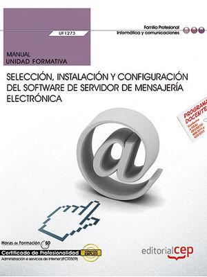 MANUAL. SELECCIÓN, INSTALACIÓN Y CONFIGURACIÓN DEL SOFTWARE DE SERVIDOR DE MENSAJERÍA ELECTRÓNICA (UF1273). CERTIFICADOS DE PROFESIONALIDAD. ADMINISTR