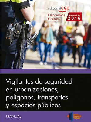 MANUAL. VIGILANTES DE SEGURIDAD EN URBANIZACIONES, POLÍGONOS, TRANSPORTES Y ESPACIOS PÚBLICOS
