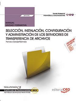 MANUAL. SELECCIÓN, INSTALACIÓN, CONFIGURACIÓN Y ADMINISTRACIÓN DE LOS SERVIDORES DE TRANSFERENCIA DE ARCHIVOS (UF1275). CERTIFICADOS DE PROFESIONALIDA