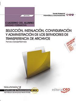 CUADERNO DEL ALUMNO. SELECCIÓN, INSTALACIÓN, CONFIGURACIÓN Y ADMINISTRACIÓN DE LOS SERVIDORES DE TRANSFERENCIA DE ARCHIVOS (UF1275). CERTIFICADOS DE P