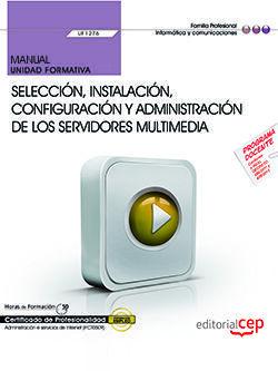 MANUAL. SELECCIÓN, INSTALACIÓN, CONFIGURACIÓN Y ADMINISTRACIÓN DE LOS SERVIDORES MULTIMEDIA (UF1276). CERTIFICADOS DE PROFESIONALIDAD. ADMINISTRACIÓN
