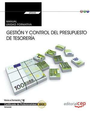 MANUAL. GESTIÓN Y CONTROL DEL PRESUPUESTO DE TESORERÍA (UF0340:TRANSVERSAL). CERTIFICADOS DE PROFESIONALIDAD