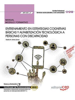 MANUAL. ENTRENAMIENTO EN ESTRATEGIAS COGNITIVAS BÁSICAS Y ALFABETIZACIÓN TECNOLÓGICA A PERSONAS CON DISCAPACIDAD (MF1451_3). CERTIFICADOS DE PROFESION