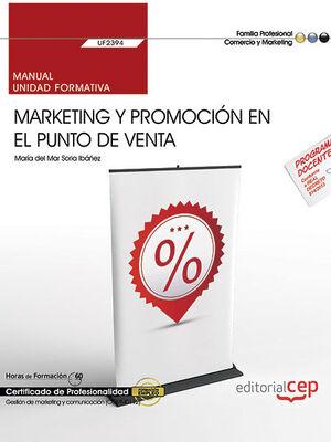 MANUAL. MARKETING Y PROMOCIÓN EN EL PUNTO DE VENTA (UF2394). CERTIFICADOS DE PROFESIONALIDAD. GESTIÓN DE MARKETING Y COMUNICACIÓN (COMM0112)