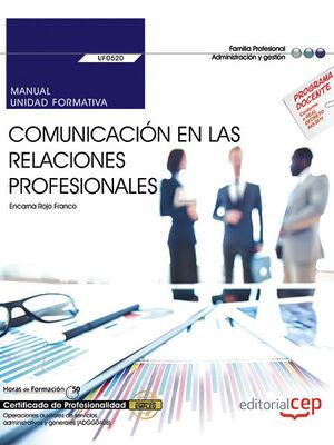MANUAL. COMUNICACIÓN EN LAS RELACIONES PROFESIONALES (UF0520). CERTIFICADOS DE PROFESIONALIDAD. OPERACIONES AUXILIARES DE SERVICIOS ADMINISTRATIVOS Y