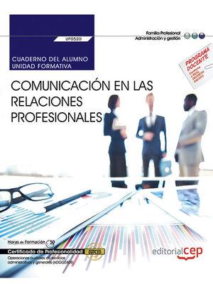 CUADERNO DEL ALUMNO. COMUNICACIÓN EN LAS RELACIONES PROFESIONALES (UF0520). CERTIFICADOS DE PROFESIONALIDAD. OPERACIONES AUXILIARES DE SERVICIOS ADMIN