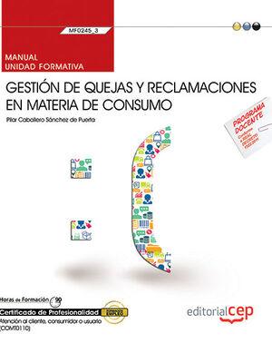 MANUAL. GESTIÓN DE QUEJAS Y RECLAMACIONES EN MATERIA DE CONSUMO (MF0245_3). CERTIFICADOS DE PROFESIONALIDAD. ATENCIÓN AL CLIENTE, CONSUMIDOR O USUARIO