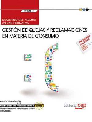 CUADERNO DEL ALUMNO. GESTIÓN DE QUEJAS Y RECLAMACIONES EN MATERIA DE CONSUMO (MF0245_3). CERTIFICADOS DE PROFESIONALIDAD. ATENCIÓN AL CLIENTE, CONSUMI