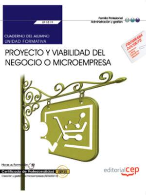 CUADERNO DEL ALUMNO. PROYECTO Y VIABILIDAD DEL NEGOCIO O MICROEMPRESA (UF1819). CERTIFICADOS DE PROFESIONALIDAD. CREACIÓN Y GESTIÓN DE MICROEMPRESAS (