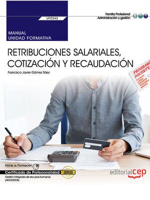 MANUAL. RETRIBUCIONES SALARIALES, COTIZACIÓN Y RECAUDACIÓN (UF0343). CERTIFICADOS DE PROFESIONALIDAD. GESTIÓN INTEGRADA DE RECURSOS HUMANOS (ADGD0208)