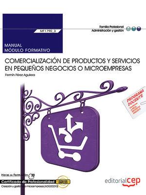 MANUAL. COMERCIALIZACIÓN DE PRODUCTOS Y SERVICIOS EN PEQUEÑOS NEGOCIOS O MICROEMPRESAS (MF1790_3). CERTIFICADOS DE PROFESIONALIDAD. CREACIÓN Y GESTIÓN