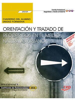 CUADERNO DEL ALUMNO. ORIENTACIÓN Y TRAZADO DE RECORRIDOS EN EL MEDIO NATURAL O URBANO (UF0729). CERTIFICADOS DE PROFESIONALIDAD. INTERPRETACIÓN Y EDUC