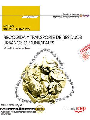 MANUAL. RECOGIDA Y TRANSPORTE DE RESIDUOS URBANOS O MUNICIPALES (UF0284). CERTIFICADOS DE PROFESIONALIDAD. GESTIÓN DE RESIDUOS URBANOS E INDUSTRIALES