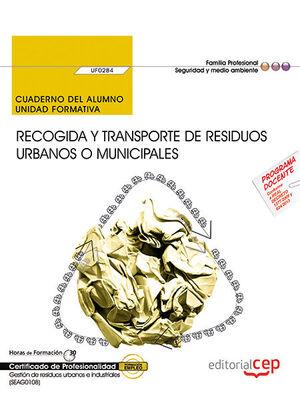 CUADERNO DEL ALUMNO. RECOGIDA Y TRANSPORTE DE RESIDUOS URBANOS O MUNICIPALES (UF0284). CERTIFICADOS DE PROFESIONALIDAD. GESTIÓN DE RESIDUOS URBANOS E