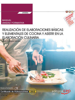 MANUAL. REALIZACIÓN DE ELABORACIONES BÁSICAS Y ELEMENTALES DE COCINA Y ASISTIR EN LA ELABORACIÓN CULINARIA (UF0056). CERTIFICADOS DE PROFESIONALIDAD.